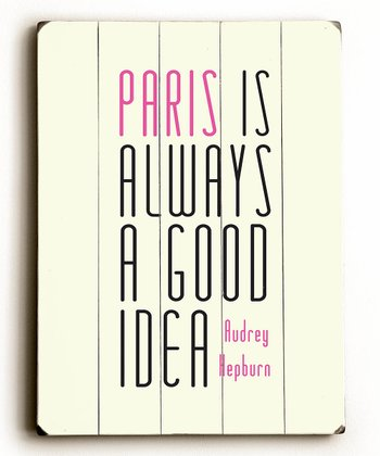 'Paris is Always a Good Idea' Wood Wall Art
