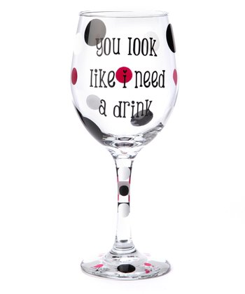 'You Look Like I Need a Drink' Wine Glass
