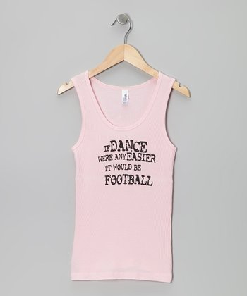 Pink 'If Dance Were Any Easier' Tank - Girls & Women