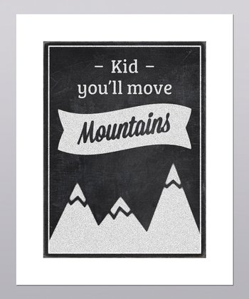 'You'll Move Mountains' Print