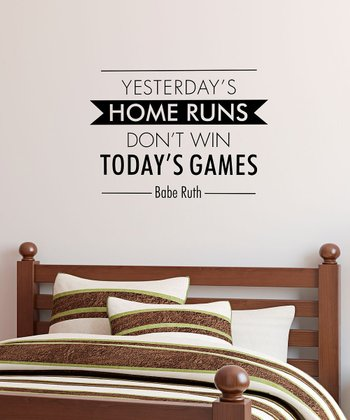 Black 'Yesterday's Home Runs' Wall Quote