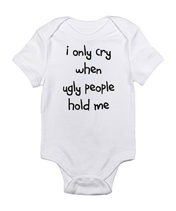 Cloud White 'Only Cry When Ugly People Hold Me' Bodysuit - Infant