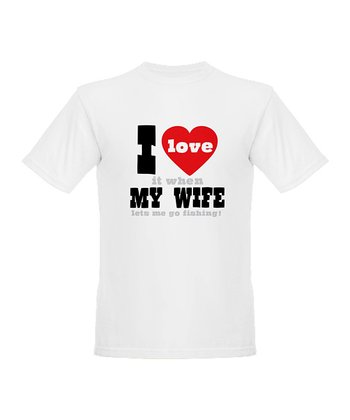 White 'I Love it When My Wife Let's Me Go Fishing' Tee - Men