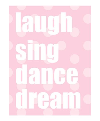 'Laugh, Sing, Dance, Dream' Pink Print