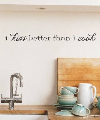 'I Kiss Better Than I Cook' Wall Decal