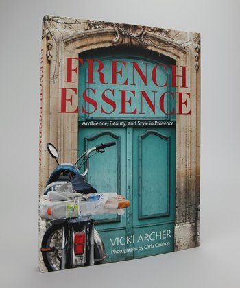 French Essence: Ambience, Beauty, & Style in Provence Hardcover