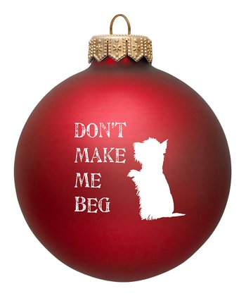 Red 'Don't Make Me Beg' Ornament - Set of Two