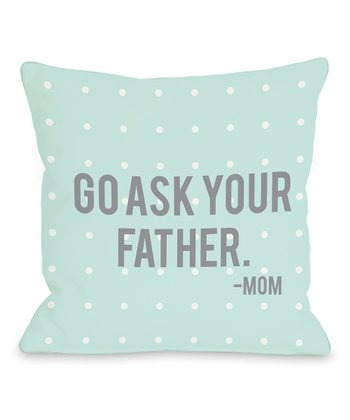 Turquoise 'Go Ask Your Father' Throw Pillow