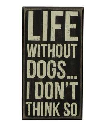Black 'Life Without Dogs' Box Sign