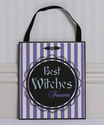 'Best Witches Forever' Wall Sign