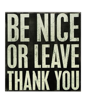 Black 'Be Nice or Leave' Box Sign