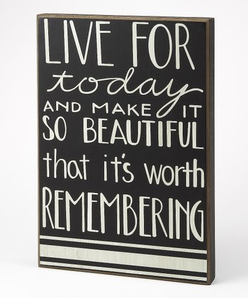 'Live for Today' Box Sign