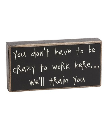 'Crazy to Work Here' Box Sign