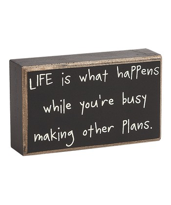 'Life is What Happens' Box Sign