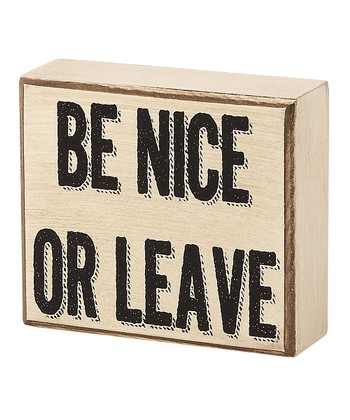 'Be Nice or Leave' Box Sign