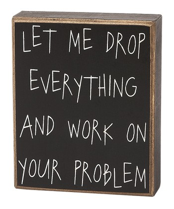 'Let Me Drop Everything' Box Sign