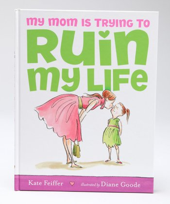 My Mom Is Trying To Ruin My Life Hardcover