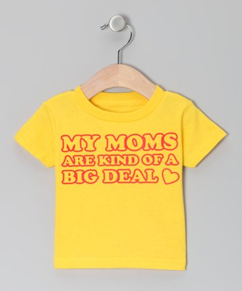 Yellow 'My Moms Are A Big Deal' Tee - Infant, Toddler & Kids