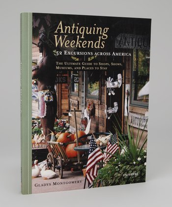 Antiquing Weekends: 52 Excursions across America Paperback