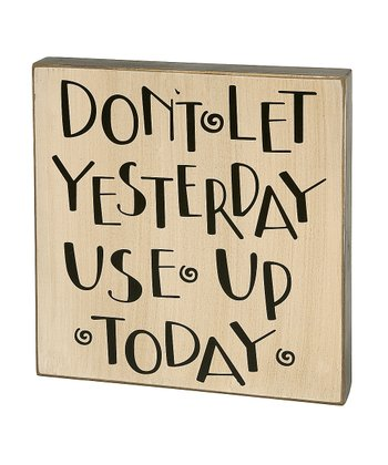 'Don't Let Yesterday' Box Sign