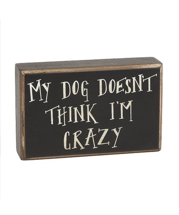 'My Dog Doesn't Think' Box Sign