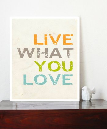 'Live What You Love' Print