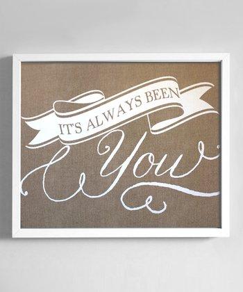 'Always Been You' Print