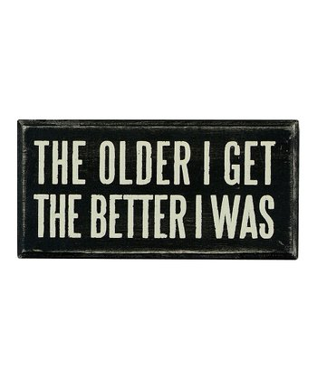 Black 'The Older I Get' Box Sign