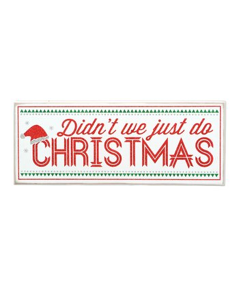 'Didn't We Just Do Christmas' Sign