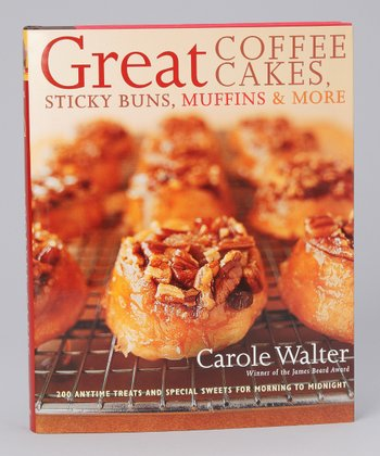Great Coffee Cakes, Sticky Buns, Muffins & More Hardcover