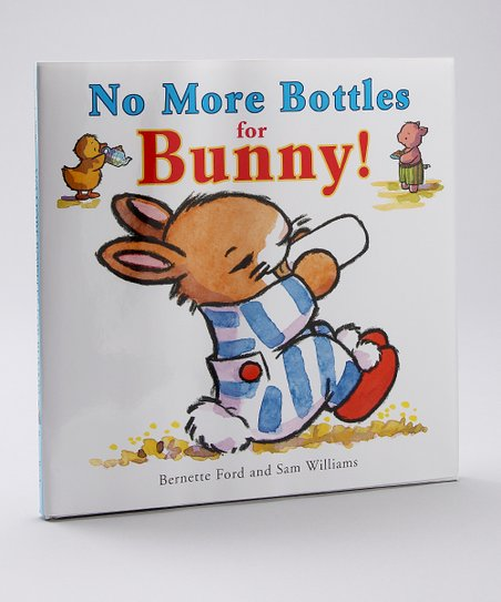 No More Bottles For Bunny! Hardcover
