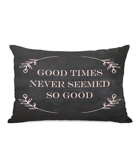 'Never Seemed so Good' Pillow
