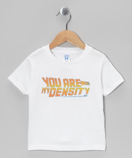 White 'You Are My Density' Tee - Toddler & Kids