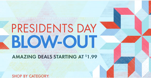 President's DayBlow-out. Amazing deals starting at $1.99