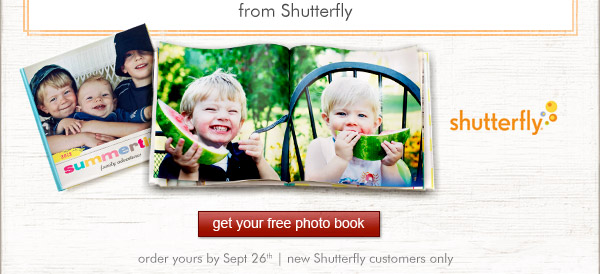 get your free photo book from Shutterfly now. Order yours by Sept 26th - new Shutterfly customers only.