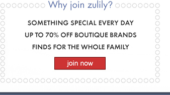 Why join zulily? SOMETHING SPECIAL EVERY DAY - UP TO 70% OFF BOUTIQUE BRANDS - FINDS FOR THE WHOLE FAMILY - join now