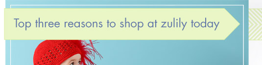 Top three reasons to shop at zulily today